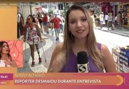 Repórter da Globo passa mal por causa do calor e desmaia ao vivo