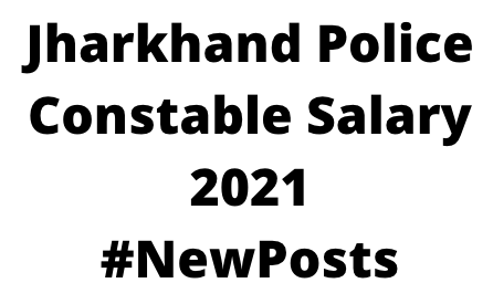 Jharkhand Police Constable Salary 2021