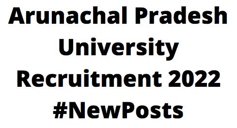 Arunachal Pradesh UniversityRecruitment 2022
