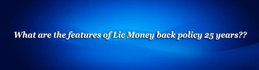 Lic Money back policy 25 years