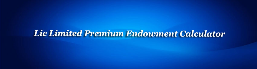 Lic Limited Premium Endowment Calculator