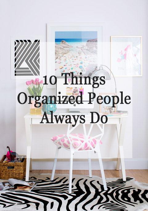 10 things organized people always do, part 1