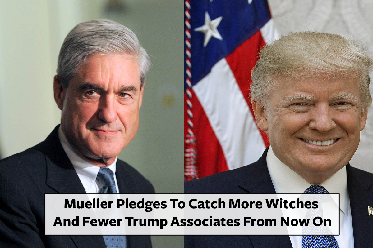 Mueller Pledges To Catch More Witches And Fewer Trump Associates From Now On