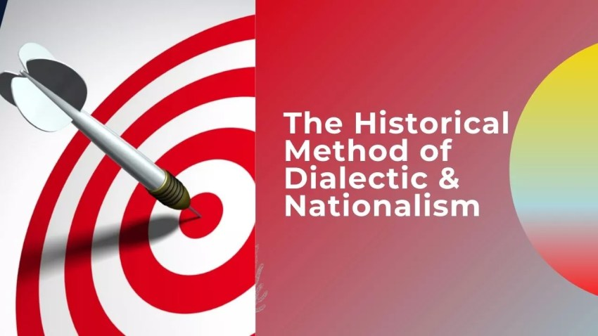 The Historical Method of Dialectic & Nationalism