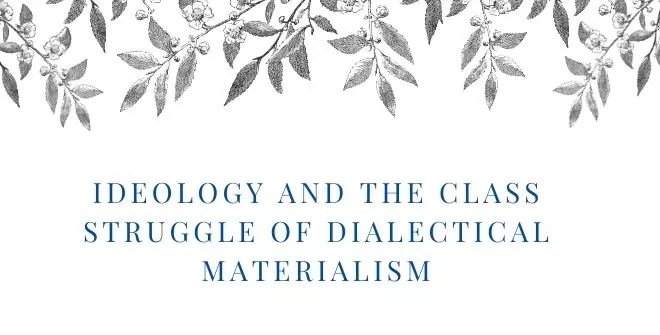 Ideology and the Class Struggle of Dialectical Materialism