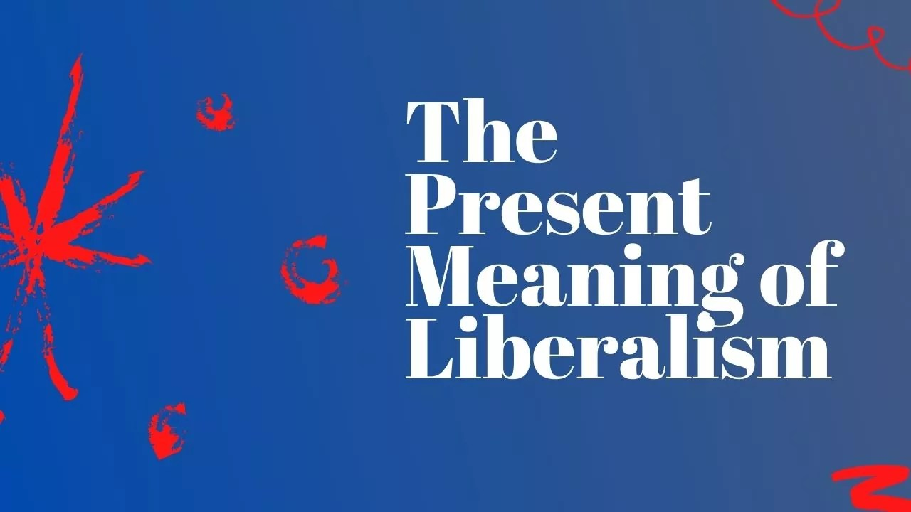 The Present Meaning of Liberalism