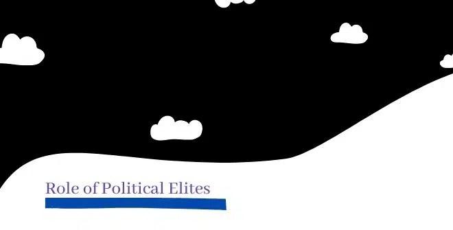 Role of Political Elites
