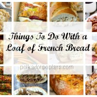 Things To Do With A Loaf Of French Bread