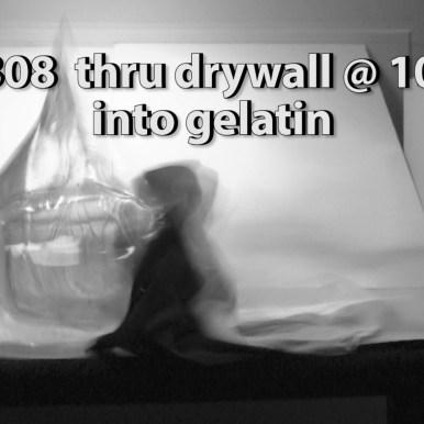 .308 | 7.62 thru drywall at 10 feet into gelatin