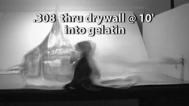 .308 7.62 mm thru drywall at 10 feet into gelatin