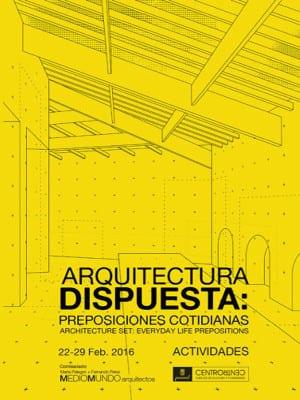 'Arquitectura dispuesta: Preposiciones cotidianas' | Actividades | 22-29/02/2016 | CentroCentro Cibeles | Madrid | Cartel
