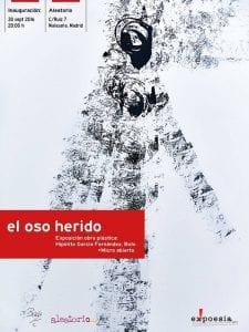 'El oso herido'   Obra plástica de Hipólito 'Bolo' García Fernández   Festival ex!poesía   Aleatorio Galería Bar   Malasaña - Madrid   30/09/2016   Cartel