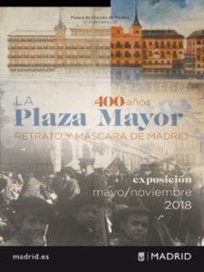 Exposición La Plaza Mayor. Retrato y máscara de Madrid | 400 años | Museo de Historia de Madrid | Mayo - Noviembre - 2018 | Cartel