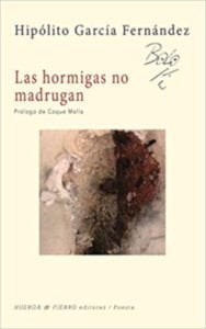 Las hormigas no madrugan | Hipólito 'Bolo' García Fernández | Huerga y Fierro Editores | Madrid, 2018 | Portada