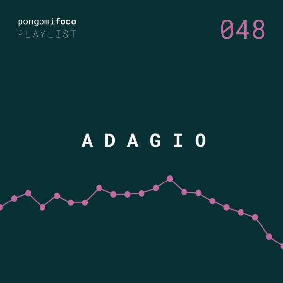 A D A G I O, playlist semanal #048