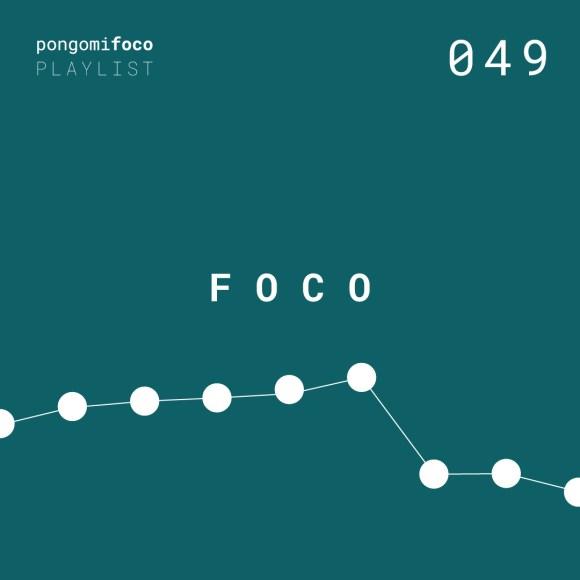 F O C O, playlist semanal #049