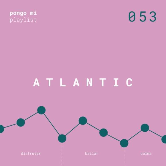 A T L A N T I C, playlist semanal #053