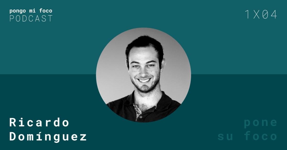Pongo mi foco, el podcast: 1x04 Ricardo Domínguez pone su foco