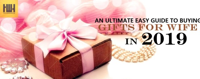 An Ultimate Easy Guide to Buying Gifts for wife in 2019