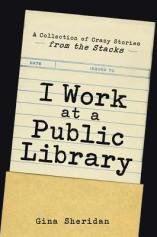 I Work At A Public Library by Gina Sheridan Book Review