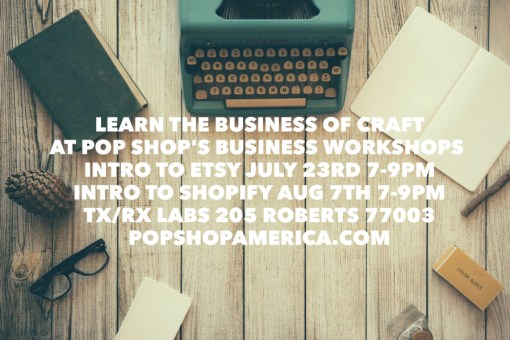 Pop Shop America Business of Craft Workshops at TXRX Dates