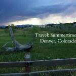Travel:  Summertime in Denver, Colorado