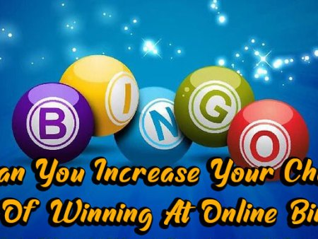 Can You Increase Your Chance Of Winning At Bingo Online ?