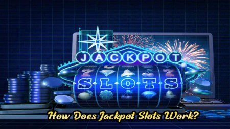 How Does Jackpot Slots Work?