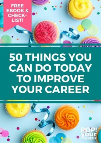 50 Things You Can Do Today To Improve Your Career - Free Ebook & Checklist ~ Pop Your Career