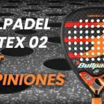 Analizamos la Bullpadel Vertex 02