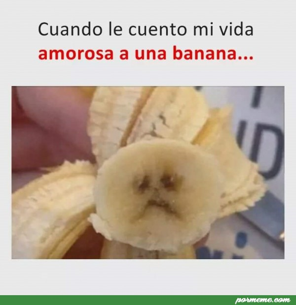 Cuando Le Cuento Mi Vida Amorosa A Una Banana Pormeme Com