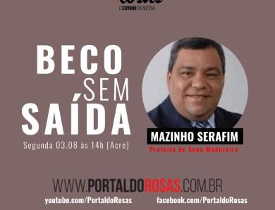 Prefeito de Sena Madureira, Mazinho Serafim, é o entrevistado do Beco sem Saída desta segunda-feira