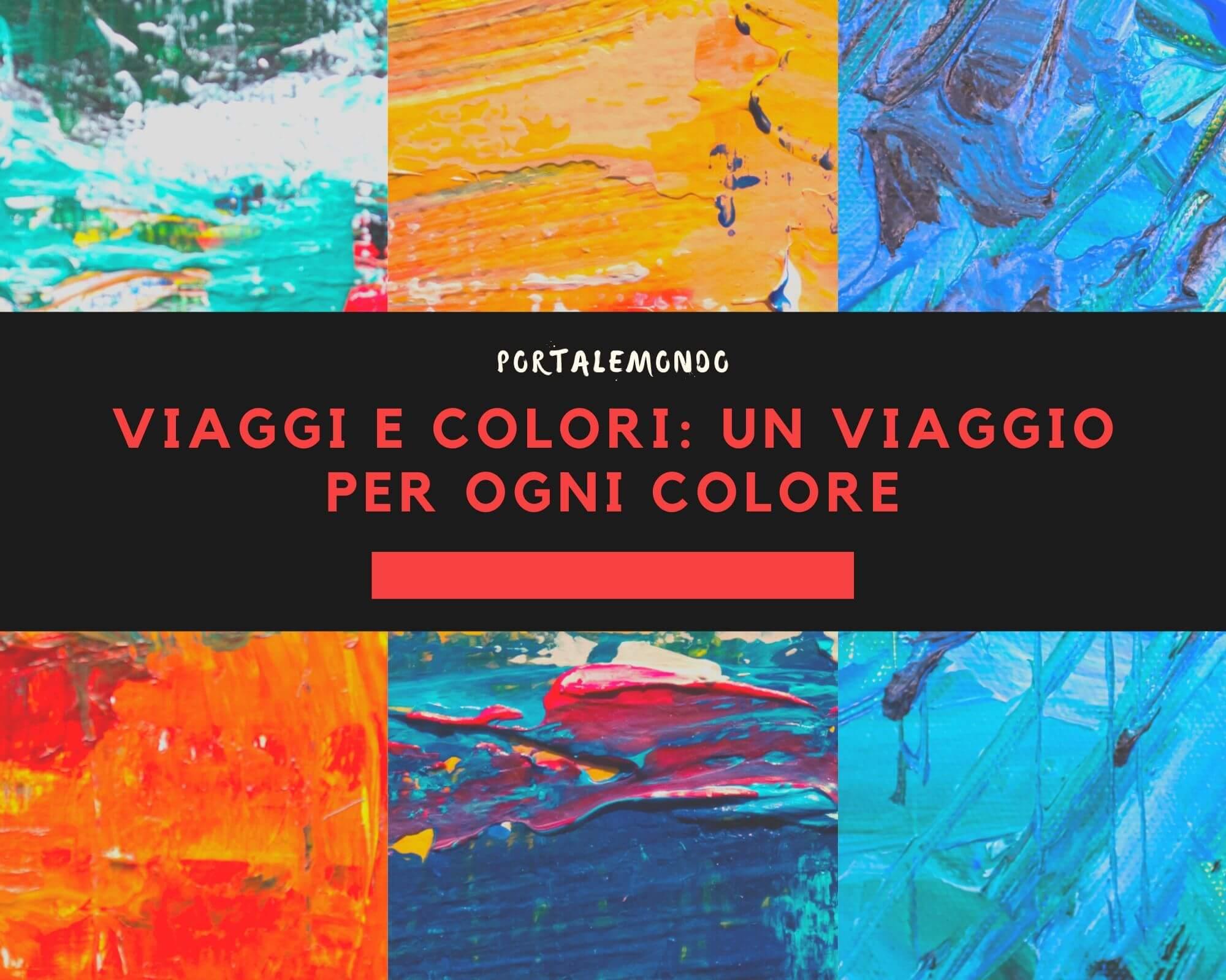 Viaggi e colori: un viaggio per ogni colore