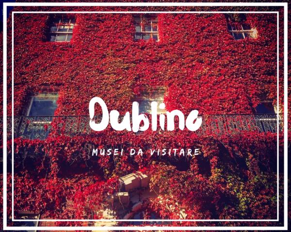 5 Musei da visitare a Dublino assolutamente