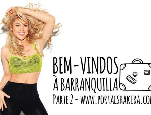 Bem-vindos à Barranquilla de Shakira - Parte 2