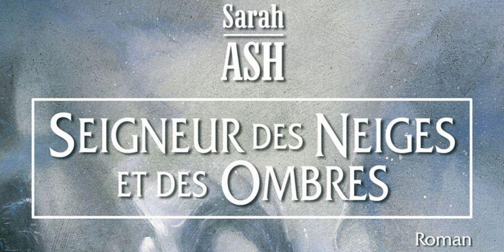 Larmes d'Artamon (Les), tome 1 : Seigneur des Neiges et des Ombres – Sarah Ash