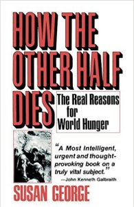 How The Other Half Dies The Real Reasons For World Hunger By Susan George