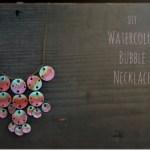 DIY Watercolor Bubble Necklace