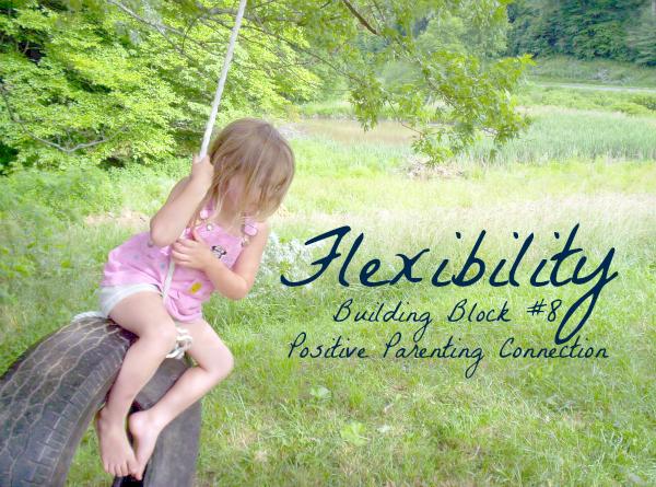 Flexibility: Building Block #8 for Positive Parenting