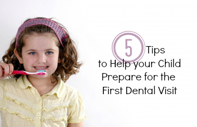 5 Tips to Help your Child Prepare for the First Dental Visit