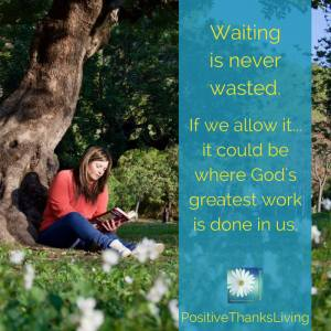 Waiting is never wasted. If we allow it - it could be where God's greatest work is done in us.