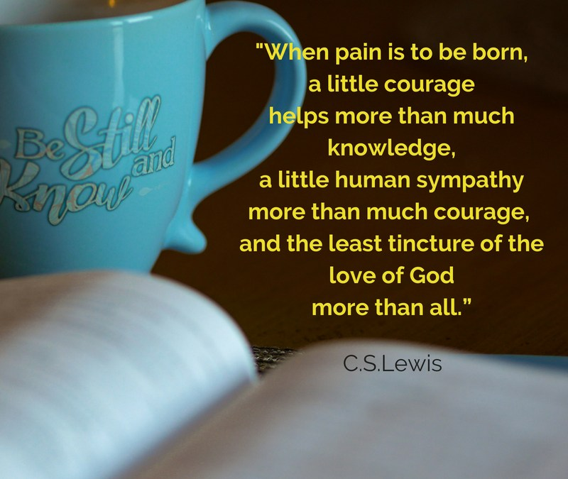 """When pain is to be born, a little courage helps more than much knowledge, a little human sympathy more than much courage,  and the least tincture of the love of God more than all."""