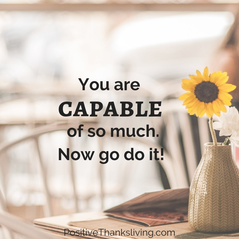 You are capable of so much - now go do it