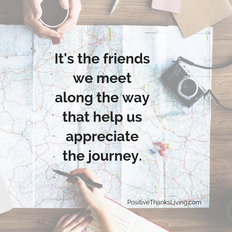 Good friends help us appreciate the journey.