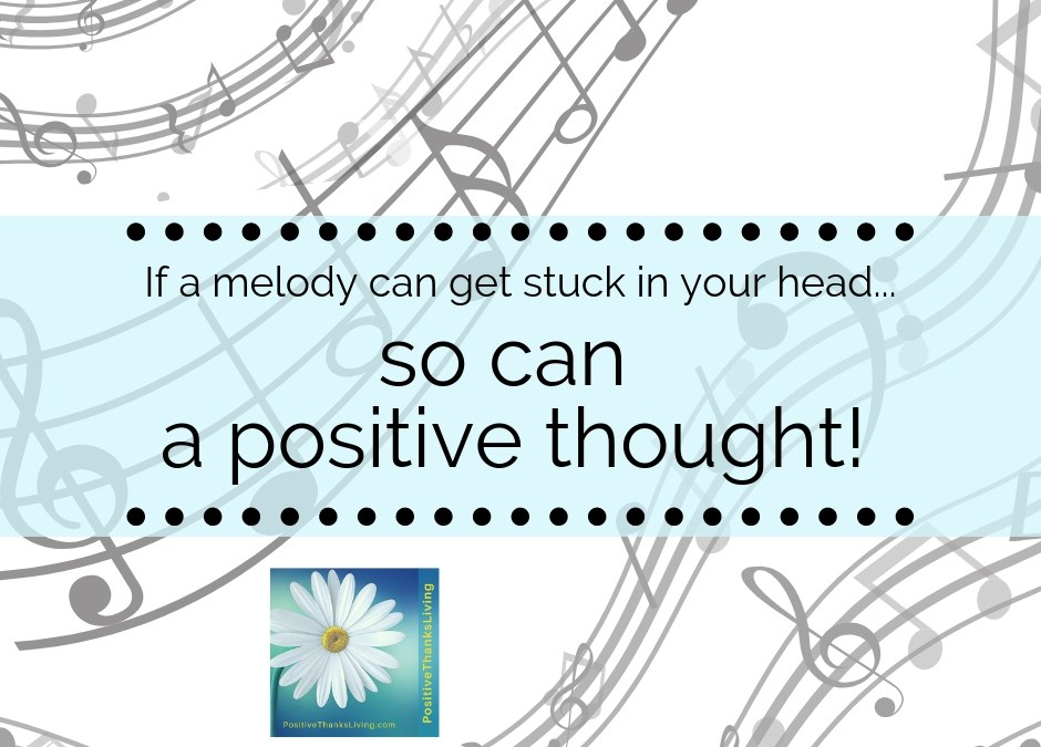 sticky positive thoughts - if a melody can get stuck in your head so can a positive thought