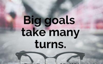 Big Goals Take Many Turns