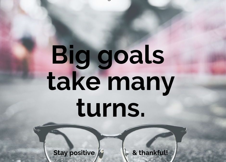 Big Goals Take Many Turns