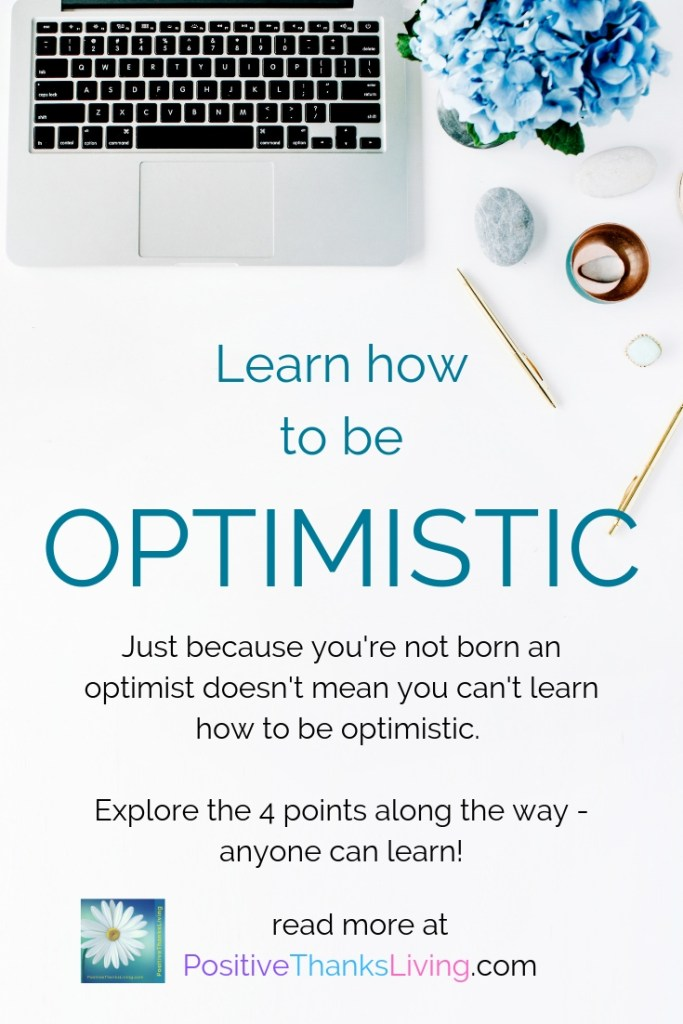 Just because you're not born an optimist doesn't mean you can't learn how to be optimistic. Explore the 4 points along the way - anyone can learn!