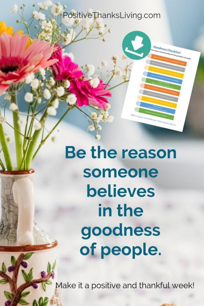 Change your world one person at a time: Be the reason someone believes in he goodness of people! Try it - download a checklist and make it a positive and thankful week!