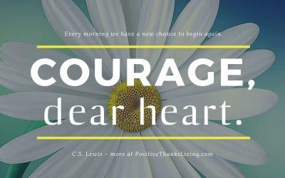 Courage, dear heart. Begin Again.